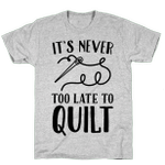 Sew It's Never Too Late To Quilt Unisex T-shirt For Mom, Dad, Women's Day, Birthday, Anniversary