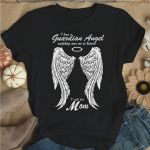 Wings Shirt Mom In Heaven Shirt I Have A Guardian Angel Watching Over Me in Heaven Shirt I Call Her Mom Mother Day T Shirt, Hoodie Mothers Day Gift Happy Mothers Day