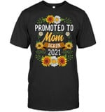 Promoted To Mom Again 2021 Shirt Sunflower New Mom T Shirt Grandmother Granny Mom Mama Birthday Wedding Anniversary Mother's Day Maternity Tee