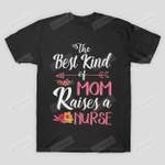 The Best Kind of Mom Raises A Nurse Floral T-shirt Grand Mommy Mama Tshirt Birthday Anniversary Mother's Day Neuro Nurse Shirt Future RN Tshirt ER Nurse T Shirt Cardiac Nurse Tees
