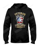 Veteran I Earn It Short-Sleeves Tshirt, Pullover Hoodie Great Gift For Veteran's Day