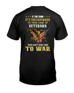 If You Think It's Too Expensive To Take Care Of Veterans Then Don't Send Them To War Short-Sleeves Tshirt, Pullover Hoodie, Great Gift T-shirt On Veteran Day