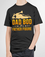 It's Not A Dad Bod, It's A Father Figure Short-Sleeves Tshirt, Pullover Hoodie Great Gifts For Birthday Christmas Thanksgiving Wedding Anniversary