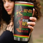 July 4th Juneteenth 1865 Because My Ancestors Werent Free In 1776 Africa American Independence Day Africa Woman Tumbler American Independence Day Gift Ideas Juneteenth Tumbler Cup