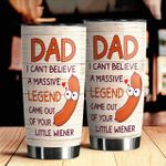 Can't Belive A Massive Legend Came Out Of Your Little Wiener Funny Dad Gifts From Son From Daughter Funny Father Tumbler Father's Day Travel Mug