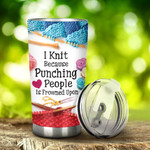Knitting I Knit Because Punching People Is Frowned Upon Tumbler Stainless Steel Tumbler, Tumbler Cups For Coffee/Tea, Great Customized Gifts For Birthday Christmas Thanksgiving, Anniversary
