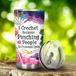 Crocheting I Crochet Because Punching People Is Frowned Upon Tumbler Stainless Steel Tumbler, Tumbler Cups For Coffee/Tea, Great Customized Gifts For Birthday Christmas Anniversary