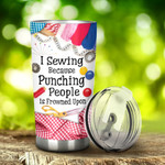 I Sewing Because Punching People Is Frowned Upon Tumbler Stainless Steel Tumbler, Tumbler Cups For Coffee/Tea, Great Customized Gifts For Birthday Christmas Anniversary