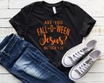 Are You Fall-O-Ween Jesus Short-Sleeves Tshirt, Pullover Hoodie Great Gifts For Halloween