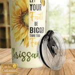 Let Your Faith Be Bigger Than Your Fear Sunflower Stainless Steel Tumbler, Tumbler Cups For Coffee/Tea, Great Customized Gifts For Birthday Christmas Thanksgiving