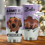 Personalized Life Will Be Boring Without Dachshund Custom Name Stainless Steel Tumbler, Tumbler Cups For Coffee/Tea, Great Customized Gifts For Birthday Christmas Thanksgiving