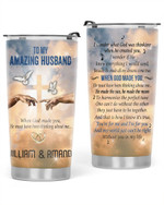 Personalized To My Amazing Husband When God Make You Gift Stainless Steel Tumbler, Tumbler Cups For Coffee/Tea, Great Customized Gifts For Birthday Christmas Thanksgiving, Anniversary