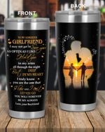 Personalized Family To My Girlfriend I Love And I Can't Let You Go, You Will Forever Be My Always Stainless Steel Tumbler, Tumbler Cups For Coffee/Tea