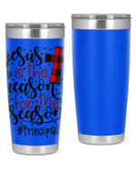 Principal, Jesus Is The Reason For The Season Stainless Steel Tumbler, Tumbler Cups For Coffee/Tea