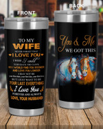 Personalized Family To My Wife You & Me We Got This, I Love You Forever And Always Stainless Steel Tumbler, Tumbler Cups For Coffee/Tea