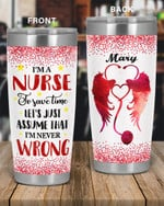 Personalized I'M A Nurse To Save Time, Let's Just Assume That Custom Name Stainless Steel Tumbler, Tumbler Cups For Coffee/Tea