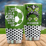 Personalized Soccer I Know I Play Like A Girl Try To Keep Up Stainless Steel Tumbler, Tumbler Cups For Coffee/Tea, Great Customized Gifts For Birthday Anniversary