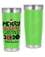 Math Teacher, Merry Quarantine Christmas 2020 Stainless Steel Tumbler, Tumbler Cups For Coffee/Tea