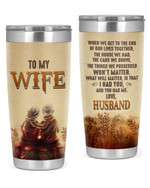 Personalized Family To My Wife What Will Matter, Is That I Had You And You Had Me Stainless Steel Tumbler, Tumbler Cups For Coffee/Tea