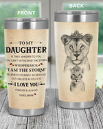 Personalized Family To My Daughter I Am The Storm, I Love You Forever & Always Stainless Steel Tumbler, Tumbler Cups For Coffee/Tea