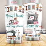 Personalized Sewing Busy Hands Are Happy Hands Stainless Steel Tumbler, Tumbler Cups For Coffee/Tea, Great Customized Gifts For Birthday Anniversary