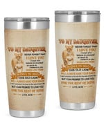 Personalized To My Daughter, I Hope You Believe In Yourself, This Lion Will Have Your Back From Mom, Lioness Art Stainless Steel Tumbler Cup For Coffee/Tea