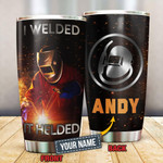 Personalized Welder I Welded It Helded Stainless Steel Tumbler, Tumbler Cups For Coffee Or Tea, Great Gifts For Thanksgiving Birthday Christmas