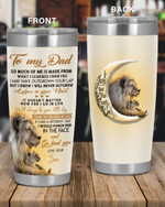 Personalized Family To My Dad So Much Of Me Is Made FRom What I Learned From You, I LOve You To The Moon And Back Stainless Steel Tumbler, Tumbler Cups For Coffee/Tea