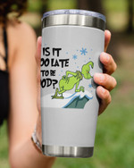 Is It Too Late To Be Good, Grinch Looking From The Cliff Stainless Steel Tumbler Cup For Coffee/Tea