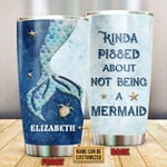 Personalized Mermaid Kinda Pissed About Not Being A Mermaid Stainless Steel Tumbler, Tumbler Cups For Coffee/Tea, Great Customized Gifts For Birthday Christmas Thanksgiving