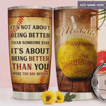 Softball Personalized, It's Not About Being Better Than Someone Else, Stainless Steel Tumbler, 20oz, Insulated Tumbler Cup, Tumbler Cups For Coffee/ Tea, Great Customized Gifts For Birthday Christmas