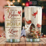 Cardinal Bird Love In Heaven Tumbler Cup, When You Believe Beyond What Your Eyes Can See, Stainless Steel Insulated Tumbler 20 Oz, Great Birthday Gifts, Christmas Thanksgiving Gifts