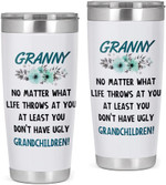 Granny, At Least You Don't Have Ugly Children Tumbler Gifts For Mother's Day, Birthday, Christmas, Anniversary, Valentine's Day, For Granny From Grandchildren 20oz Stainless Steel Tumbler