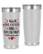 1st Grade Teacher, I Teach The Cutest Little Valentine Stainless Steel Tumbler, Tumbler Cups For Coffee/Tea