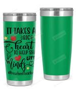 Preschool Teacher, It Take A Big Heart To Help Stainless Steel Tumbler, Tumbler Cups For Coffee/Tea