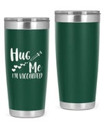Hug Me, I'M Vaccinated Stainless Steel Tumbler, Tumbler Cups For Coffee/Tea