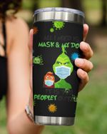 All I Need Is My Mask And Dog, Grinch In Mask Stainless Steel Tumbler Cup For Coffee/Tea