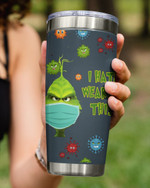 I Hate Wearing This, Grinch Hate This Virus Stainless Steel Tumbler Cup For Coffee/Tea