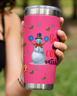 Baby It's Covid Outside, Snowman Warning Stainless Steel Tumbler Cup For Coffee/Tea