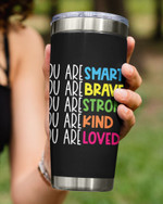 You Are Smart, Brave Strong Kind Loved, Black Encouragement Stainless Steel Tumbler Cup For Coffee/Tea