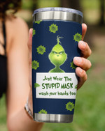 Just Wear The Stupid Mask, Wear Your Hands Too From Grinch Stainless Steel Tumbler Cup For Coffee/Tea