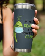 Grinch In Mask, If You Reading This You Are Too Close, Stainless Steel Tumbler Cup For Coffee/Tea