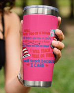 I Will Teach You In A Room, I Teach You Because I Care, Stainless Steel Tumbler Cup For Coffee/Tea