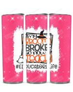 Educator Life My Broom Broke So Now Teach Stainless Steel Tumbler, Tumbler Cups For Coffee/Tea