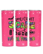 You Can't Scare I Am A Infant Teacher Stainless Steel Tumbler, Tumbler Cups For Coffee/Tea