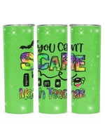 You Can't Scare I Am A Math Teacher Stainless Steel Tumbler, Tumbler Cups For Coffee/Tea