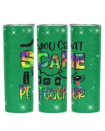 You Can't Scare I Am A PE Teacher Stainless Steel Tumbler, Tumbler Cups For Coffee/Tea