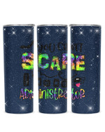 You Can't Scare I Am A Administrator Stainless Steel Tumbler, Tumbler Cups For Coffee/Tea