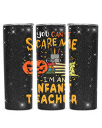You Can't Scare Me I'm An Infant Teacher Stainless Steel Tumbler, Tumbler Cups For Coffee/Tea