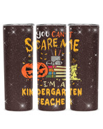 You Can't Scare Me I'm A Kindergarten Teacher Stainless Steel Tumbler, Tumbler Cups For Coffee/Tea